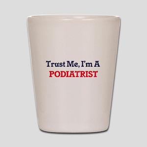 Trust me, I'm a Podiatrist Shot Glass