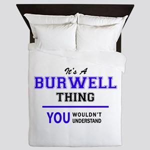 It's BURWELL thing, you wouldn't under Queen Duvet