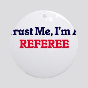 Trust me, I'm a Referee Round Ornament