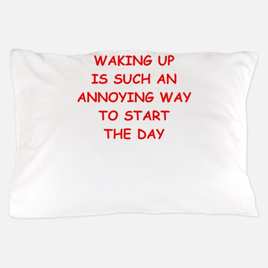 waking up Pillow Case