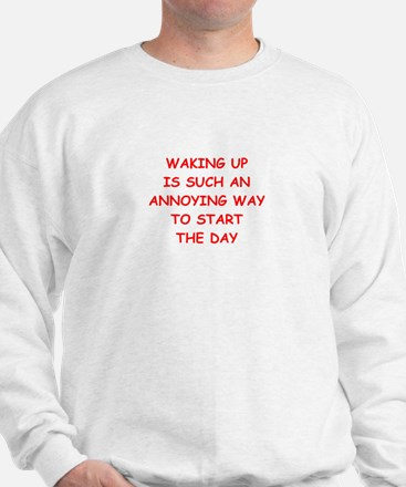 waking up Sweatshirt
