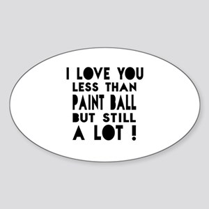 I Love You Less Than Paint Ball Sticker (Oval)