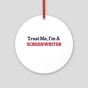 Trust me, I'm a Screenwriter Round Ornament