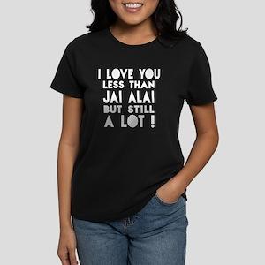 I Love You Less Than Jai Alai Women's Dark T-Shirt