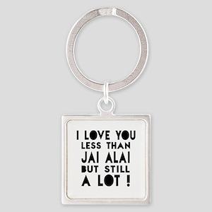 I Love You Less Than Jai Alai Square Keychain
