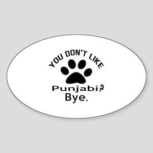 You Do Not Like punjabi ? Bye Sticker (Oval)