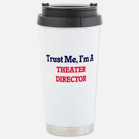 Trust me, I'm a Theater Stainless Steel Travel Mug