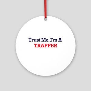 Trust me, I'm a Trapper Round Ornament