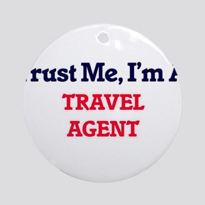 Trust me, I'm a Travel Agent Round Ornament