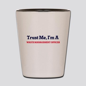 Trust me, I'm a Waste Management Office Shot Glass