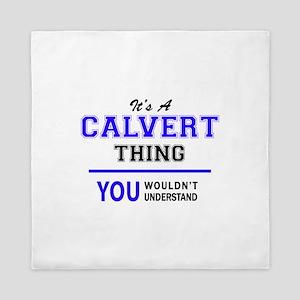 It's CALVERT thing, you wouldn't under Queen Duvet