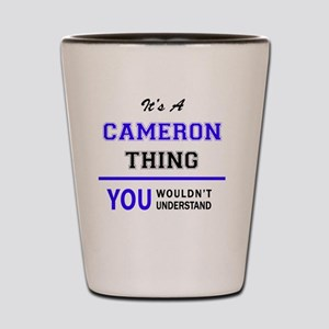 It's CAMERON thing, you wouldn't unders Shot Glass