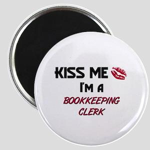 Kiss Me I'm a BOOKKEEPING CLERK Magnet