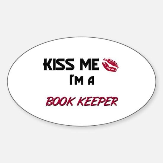 Kiss Me I'm a BOOK KEEPER Oval Decal