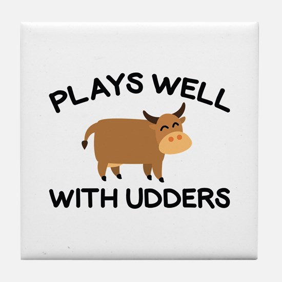 Plays Well With Udders Tile Coaster