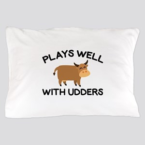 Plays Well With Udders Pillow Case