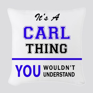 It's CARL thing, you wouldn't Woven Throw Pillow