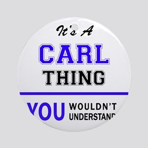 It's CARL thing, you wouldn't under Round Ornament