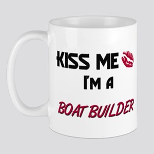 Kiss Me I'm a BOAT BUILDER Mug