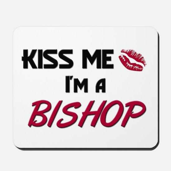Kiss Me I'm a BISHOP Mousepad