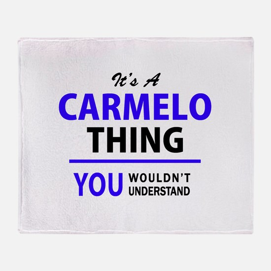 It's CARMELO thing, you wouldn't und Throw Blanket