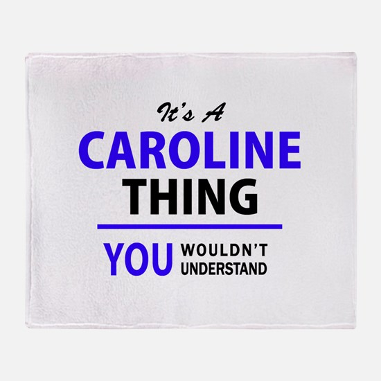 It's CAROLINE thing, you wouldn't un Throw Blanket