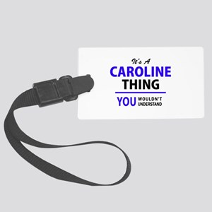 It's CAROLINE thing, you wouldn' Large Luggage Tag