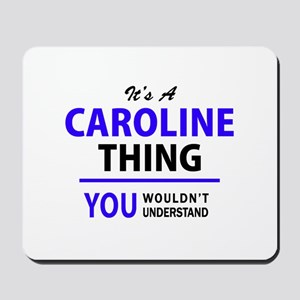 It's CAROLINE thing, you wouldn't unders Mousepad
