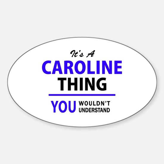 It's CAROLINE thing, you wouldn't understa Decal