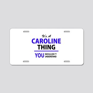 It's CAROLINE thing, you wo Aluminum License Plate