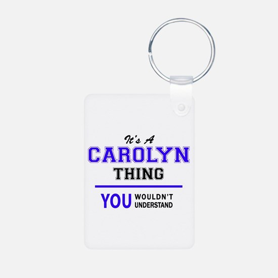 It's CAROLYN thing, you wouldn't underst Keychains