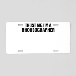 Trust Me, I'm A Choreographer Aluminum License Pla
