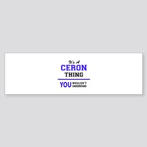 It's CERON thing, you wouldn't unde Bumper Sticker
