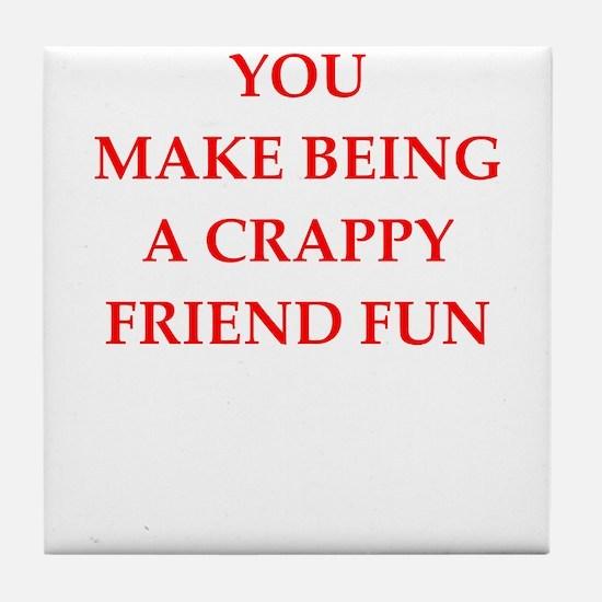 crappy friend Tile Coaster