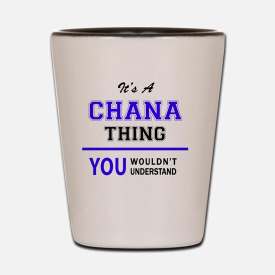 It's CHANA thing, you wouldn't understa Shot Glass