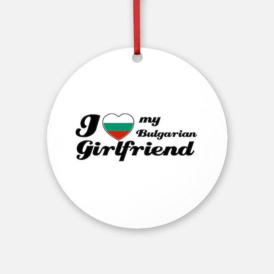 I love my Bulgarian Girlfriend Ornament (Round)