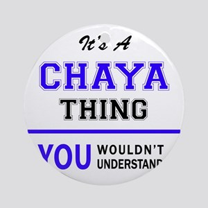 It's CHAYA thing, you wouldn't unde Round Ornament