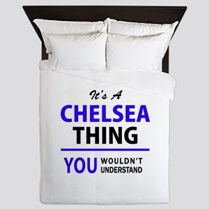 It's CHELSEA thing, you wouldn't under Queen Duvet