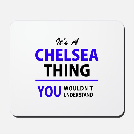 It's CHELSEA thing, you wouldn't underst Mousepad