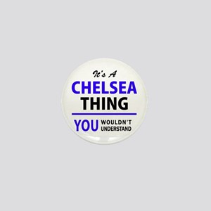 It's CHELSEA thing, you wouldn't under Mini Button