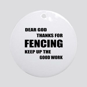 Dear God Thanks For Fencing Round Ornament