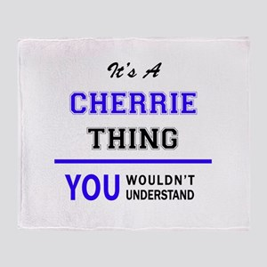 It's CHERRIE thing, you wouldn't und Throw Blanket
