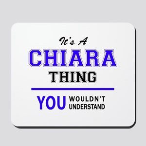 It's CHIARA thing, you wouldn't understa Mousepad