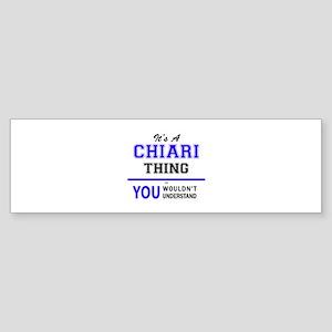 It's CHIARI thing, you wouldn't und Bumper Sticker