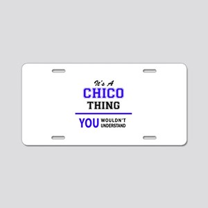 It's CHICO thing, you would Aluminum License Plate
