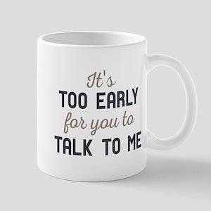 It's Too Early Mug