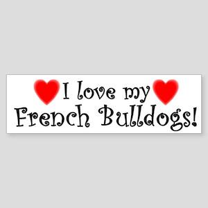 I Love My French Bulldogs Bumper Sticker