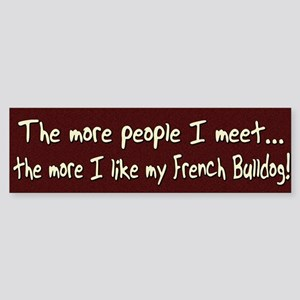 The More People French Bulldog Bumper Sticker