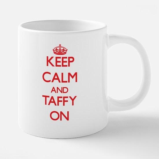 Keep Calm and Taffy ON Mugs