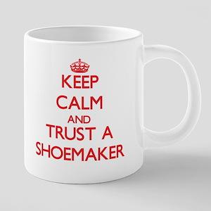 Keep Calm and Trust a Shoemaker Mugs